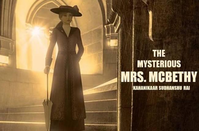 The Mysterious Mrs. McBethy: A never-heard-before detective tale by Kahanikaar Sudhanshu Rai